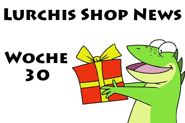 Lurchis Shop News Kalenderwoche 30 -