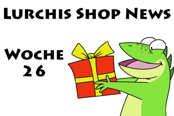 Lurchis Shop News Kalenderwoche 26 -